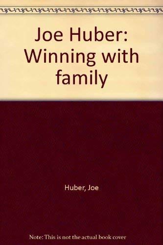 9780964727502: Joe Huber: Winning with Family
