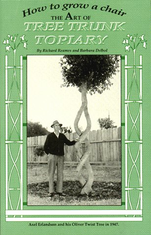 9780964728004: How to grow a chair: The art of tree trunk topiary