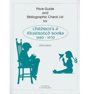 Price Guide and Bibliographic Check List for Children's & Illustrated Books, 1880- 1970: ...