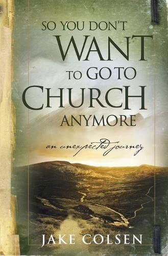 9780964729223: So You Don't Want To Go To Church Anymore