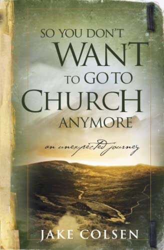 So You Don't Want to Go to Church Anymore: An Unexpected Journey (9780964729223) by Wayne Jacobsen; Dave Coleman