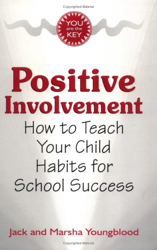 Positive Involvement : How to Teach Your: Jack Youngblood, Ed.D.,