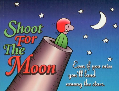 9780964734937: Shoot for the Moon: Even If You Miss You'll Land Among the Stars