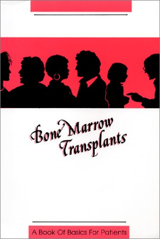 Bone Marrow Transplants: A Book of Basics for Patients: Stewart, Susan K