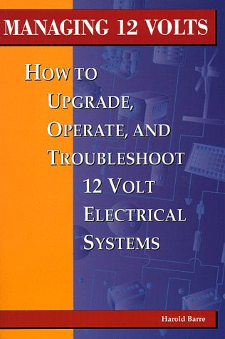 9780964738614: Managing 12 Volts: How to Upgrade, Operate, and Troubleshoot 12 Volt Electrical Systems