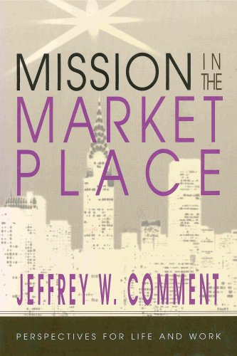 Mission in the marketplace: Perspectives for life: Jeffrey W Comment