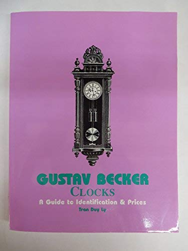 Gustav Becker Clocks, A Guide to Identification & Price [Paperback]: Tran Duy Ly