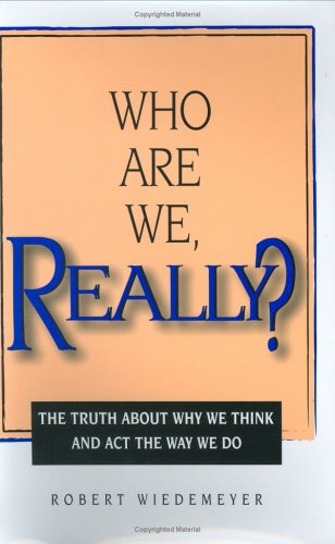 9780964740785: Who Are We, Really? The Truth About Why We Think and Act the Way We Do
