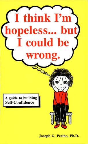 9780964743205: I Think I'm Hopeless...but I Could Be Wrong: A Guide to Building Self-Confidence