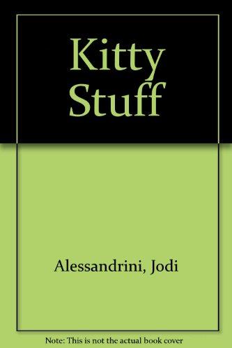 Kitty Stuff : From Nails to Tail: Kathy Kinser; Jodi
