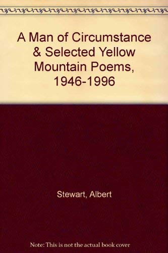 A MAN OF CIRCUMSTANCE & SELECTED YELLOW MOUNTAIN POEMS, 1946-1996: Stewart, Albert