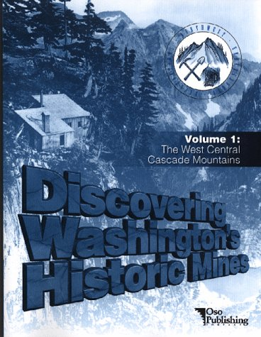 9780964752122: Discovering Washington's Historic Mines, Vol. 1: The West Central Cascade Mountains