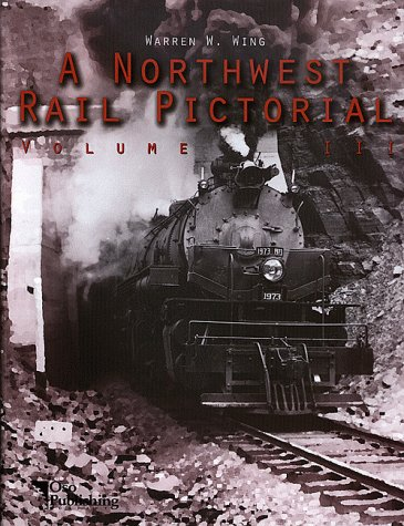 Northwest Rail Pictorial Volume 3: Wing, Warren W.