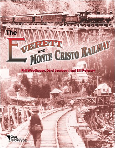 The Everett Monte Cristo Railway: Woodhouse, Philip R.