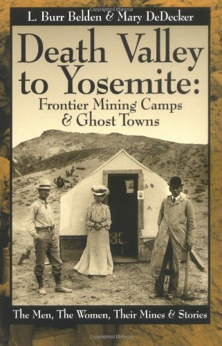 9780964753082: Death Valley to Yosemite: Frontier Mining Camps & Ghost Towns--The Men, The Women, Their Mines and Stories