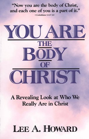 You Are the Body of Christ: Howard, Lee A.
