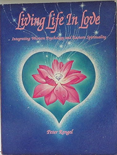 9780964760356: Living life in love: Integrating western psychology and eastern spirituality