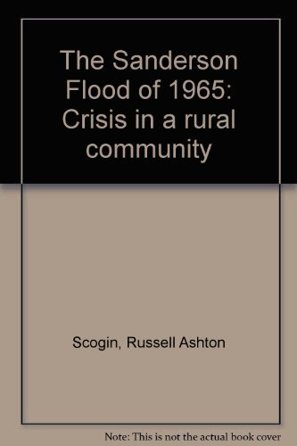 Sanderson Flood of 1965: Crisis in a Rural Community: Scogin, Russell Ashton