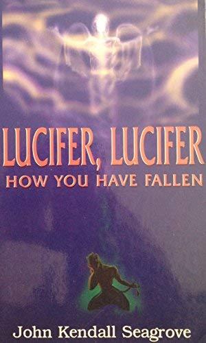 Lucifer, Lucifer How You Have Fallen: John Kendall Seagrove