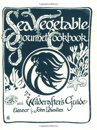 Sea Vegetable Gourmet Cookbook and Wildcrafter's Guide: Lewallen, Eleanor, Lewallen, John