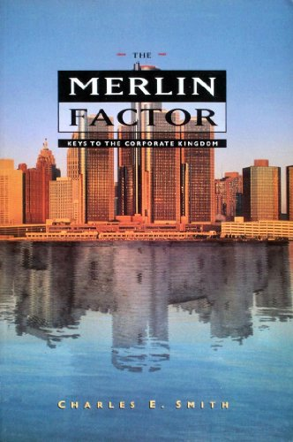 The Merlin Factor: Keys to the Corporate Kingdom: Smith, Charles E. [SIGNED]