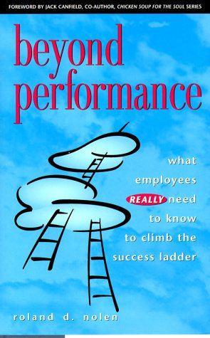 Beyond Performance: What Employees Really Need to Know to Climb the Success Ladder: Nolen, Roland D...