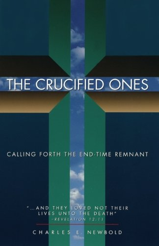 9780964776609: The Crucified Ones: Calling Forth the End-Time Remnant