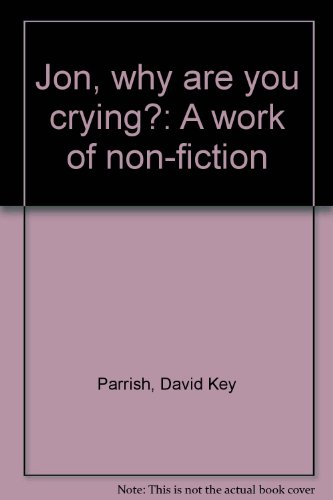 9780964777231: Jon, why are you crying?: A work of non-fiction