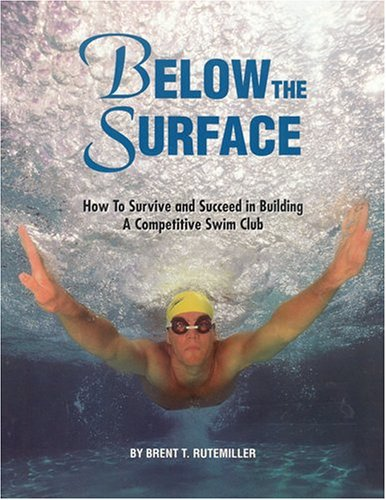 9780964778207: Below the Surface: How to Survive and Succeed in Building a Competitive Swim Club