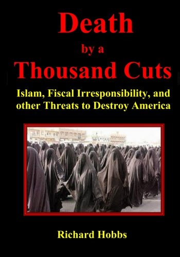 Death by a Thousand Cuts: Islam, Fiscal Irresponsibility, and Other Threats to Destroy America: ...