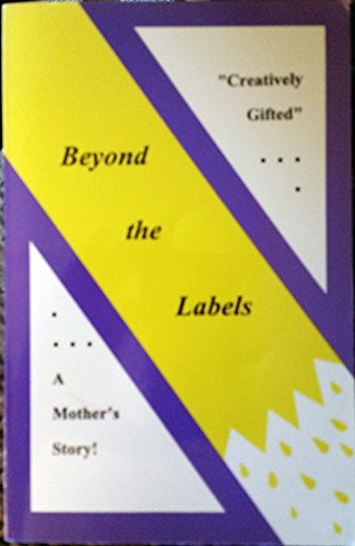 Beyond the Labels: Creatively Gifted. a Mother's Story: Gennari, Elaine Collins