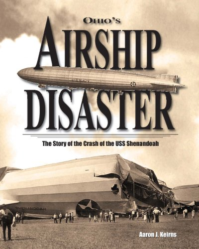 Ohio's Airship Disaster: The Story Of The: Aaron J. Keirns