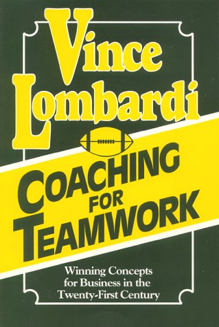 Coaching for Teamwork: Winning Concepts for Business: Lombardi, Vince