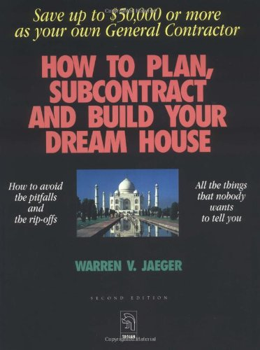 9780964782402: How to Plan, Subcontract and Build Your Dream House: Save Up to $50,000 or More as Your Own General Contractor