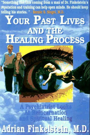 9780964783119: Your Past Lives and the Healing Process: A Psychiatrist Looks at Reincarnation and Spiritual Healing