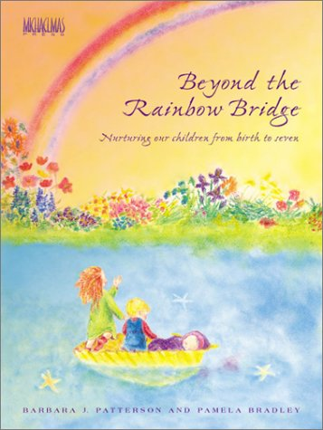 9780964783232: Beyond the Rainbow Bridge; Nurturing our children from birth to seven