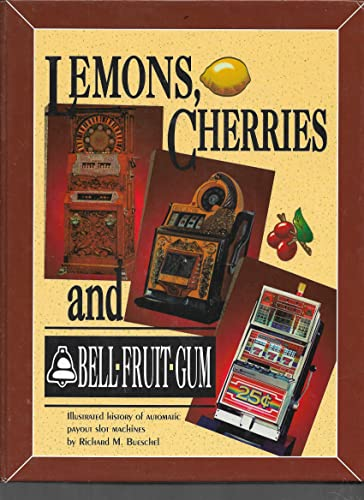 9780964783607: Lemons, Cherries & Bell-Fruit-Gum: Illustrated History of Automatic Payout Slot Machines