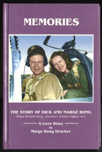 Memories: The Story of Dick and Marge Bong (Major Richard Bong, America's All-time Fighter Ace...