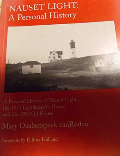 Nauset Light: a personal history of Nauset Light, the 1875 Lightkeeper's House and 1892 Oil ...