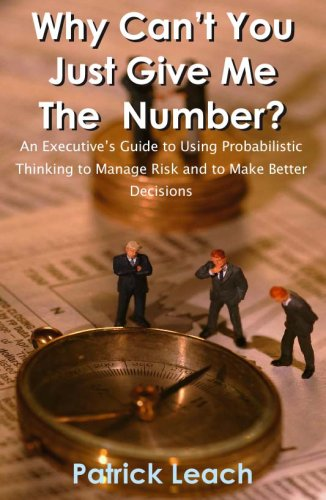 Why Can't You Just Give Me The Number? An Executive's Guide to Using Probabilistic ...