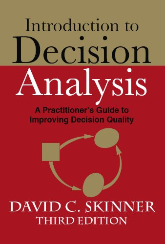 Introduction to Decision Analysis (3rd Edition): David C Skinner