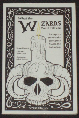 9780964795105: What the Wizards Won't Tell You: An Experts Guide to the Card Game Magic, the Gathering