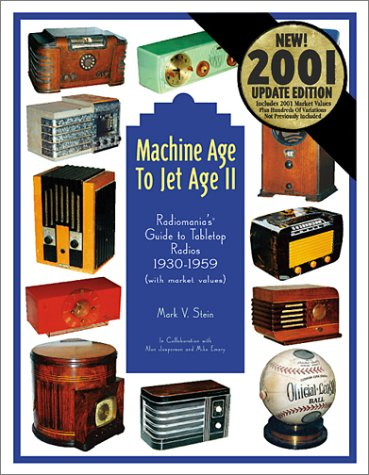 Machine Age to Jet Age, Vol. 2:  Radiomania's Guide to Tabletop Radios 1930-1959, with Market Values) (0964795310) by Stein, Mark V.
