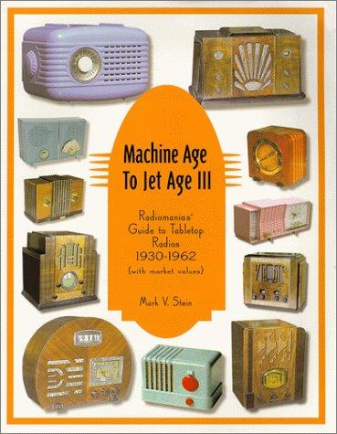 Machine Age to Jet Age III: Radiomania's: Stein, Mark V.