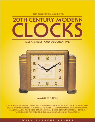 The Collector's Guide to 20th Century Modern Clocks: Desk, Shelf & Decorative: Stein, Mark...