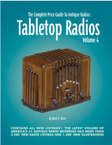 Tabletop Radios, Volume 4 (The Complete Price Guide to Antique Radios) (0964795361) by Stein, Mark V.