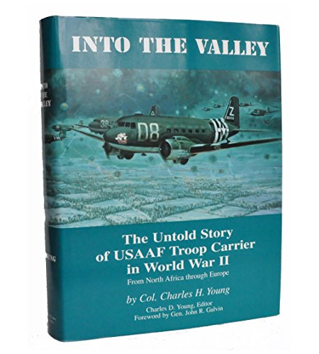 Into the Valley: The Untold Story of USAAF Troop Carrier in World War II, from North Africa throu...