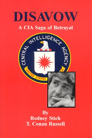 Disavow: A CIA Saga of Betrayal: Stich, Rodney / Russell, T. Conan