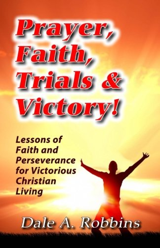 9780964802230: Prayer, Faith, Trials and Victory: Lessons of Faith and Perseverance for Victorious Christian Living