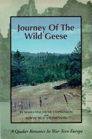 Journey of the wild Geese: Stephenson, Madeleine Yaude & Edwin